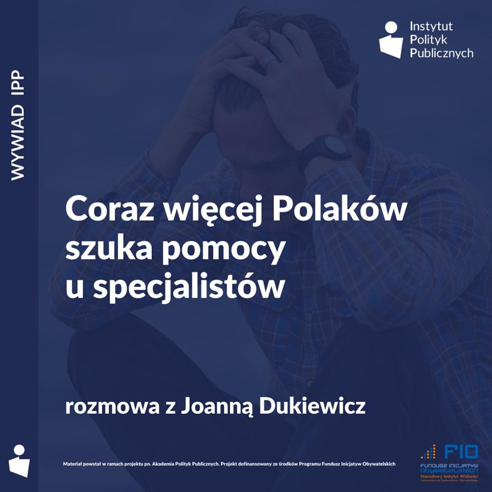 Wywiad IPP: Joanna Dukiewicz – Coraz więcej Polaków szuka pomocy u specjalistów