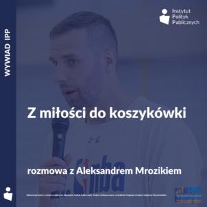 Wywiad IPP: Aleksander Mrozik – Z miłości do koszykówki