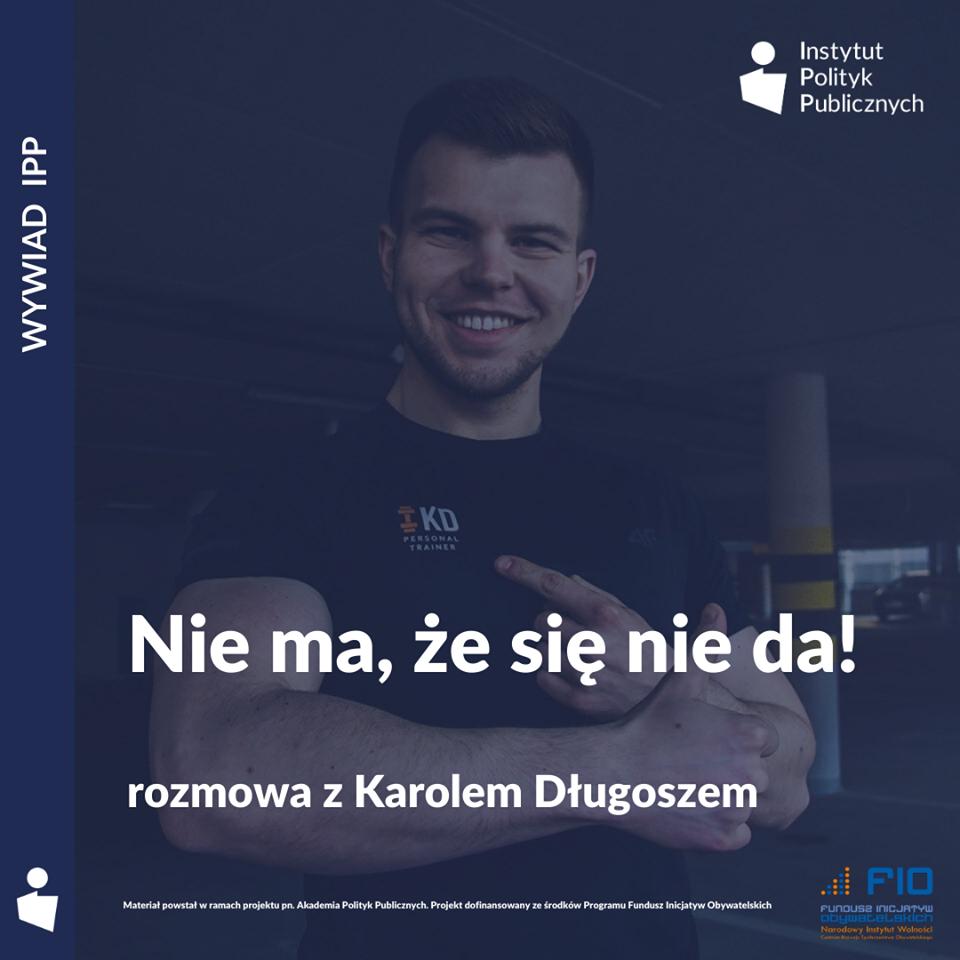 Wywiad IPP: Karol Długosz – Nie ma, że się nie da!