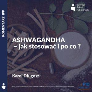 Komentarz IPP: Karol Długosz – Ashwagandha – jak stosować i po co?