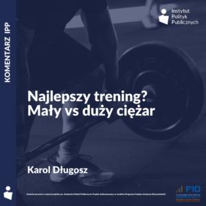 Komentarz IPP: Karol Długosz – Najlepszy trening? Mały vs. duży ciężar