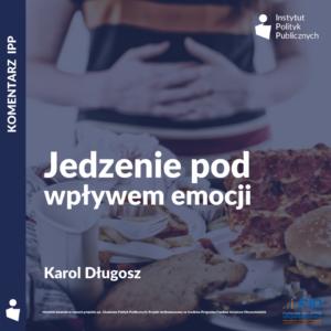 Komentarz IPP: Karol Długosz – Jedzenie pod wpływem emocji