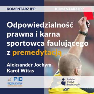 Komentarz IPP: Odpowiedzialność karna, cywilna i dyscyplinarna sportowca faulującego z premedytacją
