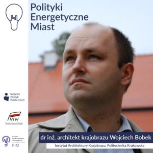 Wywiad zdrinż.architektem krajobrazu Wojciechem Bobkiem | Polityki energetyczne miast