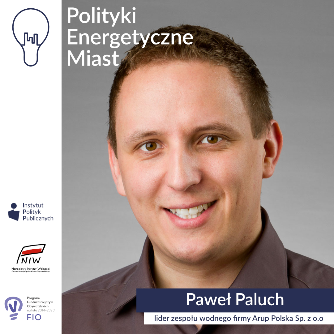 Wywiad zPawłem Paluchem, liderem zespołu wodnego firmy Arup Polska Sp. zo.o | Polityki energetyczne miast