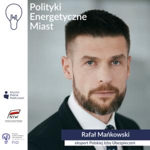 Wywiad zRafałem Mańkowskim, ekspertem PIU | Polityki energetyczne miast